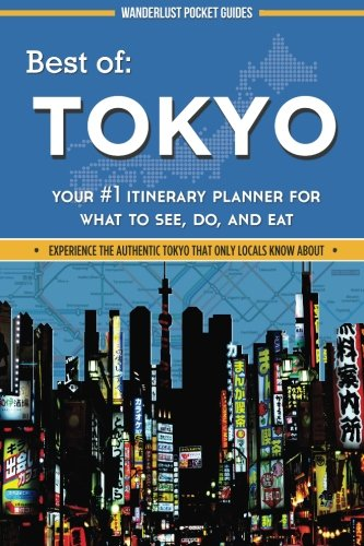 best-of-tokyo-your-1-itinerary-planner-for-what-to-see-do-and-eat-wanderlust-pocket-guides-japan-vol