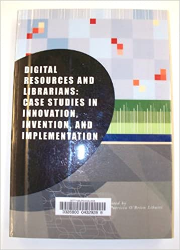 Digital Resources and Librarians: Case Studies in Innovation, Invention, and Implementation