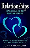 Relationships: Basic Rules to Partnerships: How to Build Positive Relationship Habits (Relationships advice, marriage, couples, love)