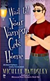 Wait Till Your Vampire Gets Home (Broken Heart Book 4)