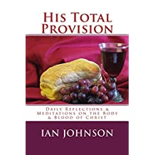 His Total Provision: Daily Reflections and Meditations on the body and blood of Christ