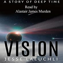 Vision: A Story of Deep Time Audiobook by Jesse Laeuchli Narrated by Alastair James Murden