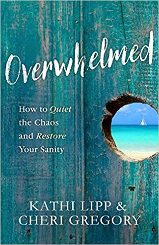 Overwhelmed by Kathi Lipp & Cheri Gregory