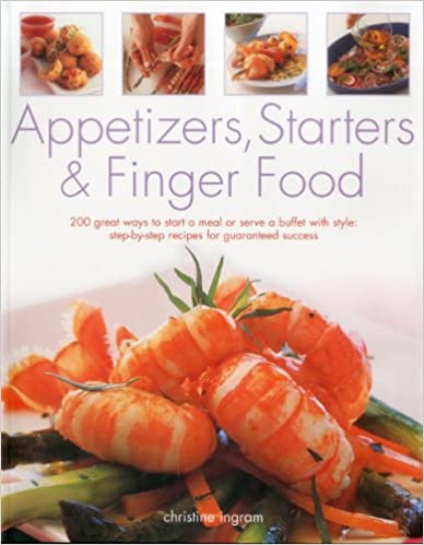 Book Appetizers, Starters & Finger Food: 200 great ways to start a meal or serve a buffet with style