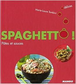 Spaghettô ! : Pâtes et sauces