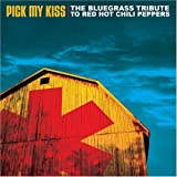 Pick My Kiss: The Bluegrass Tribute To Red Hot