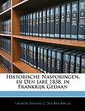 Historische Nasporingen, in Den Jare 1838, in Frankrijk Gedaan, Laurent Philippe C. Den Van Bergh, 1144676495