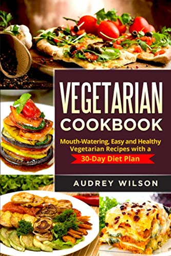 Vegetarian Cookbook: Mouth-Watering, Easy and Healthy Vegetarian Recipes with a 30-Day Diet Plan (Best Simple Vegetarian Cookbook)