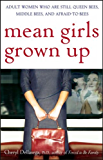 Mean Girls Grown Up: Adult Women Who Are Still Queen Bees, Middle Bees, and Afraid-to-Bees
