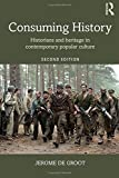 Consuming History: Historians and Heritage in Contemporary Popular Culture