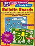 25 Totally Awesome & Totally Easy Bulletin Boards: Reproducible Templates and How-Tos for Interactive Bulletin Boards That Make Learning Fun