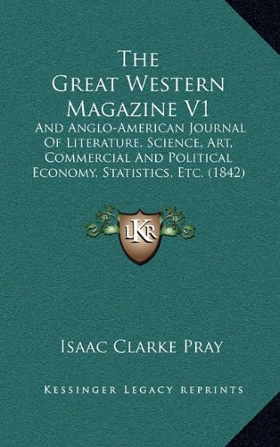 The Great Western Magazine V1: And Anglo-American Journal Of Literature, Science, Art, Commercial And Political Economy, Statistics, Etc. (1842) ebook