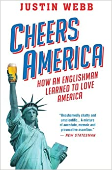 Book Cheers, America: How an Englishman Learned to Love America
