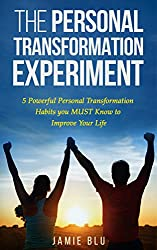 The Personal Transformation Experiment: 5 Powerful Personal Transformation Habits you MUST Know to Improve Your Life (Discipleship, Journal, Kit, Now, Young Living Book 1)