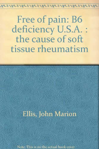 Free of pain: B6 deficiency U.S.A. : the cause of soft tissue rheumatism