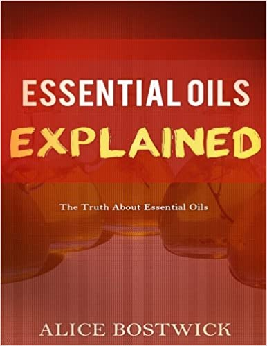 Essential Oils Explained: The Truth About Essential Oils