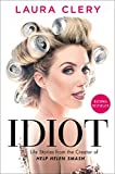 Idiot: Life Stories from the Creator of Help Helen