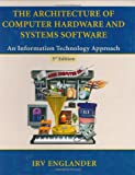 The Architecture of Computer Hardware and System Software: An Information Technology Approach, Third Edition