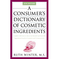 A Consumer's Dictionary of Cosmetic Ingredients: Complete Information About the Harmful and Desirable Ingredients in Cosmetics and Cosmeceuticals (English Edition)