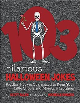 103 Hilarious Halloween Jokes For Kids - Riddles & Jokes Guaranteed to Keep Your Little Ghouls and Monsters Laughing by [Allen, Scott]