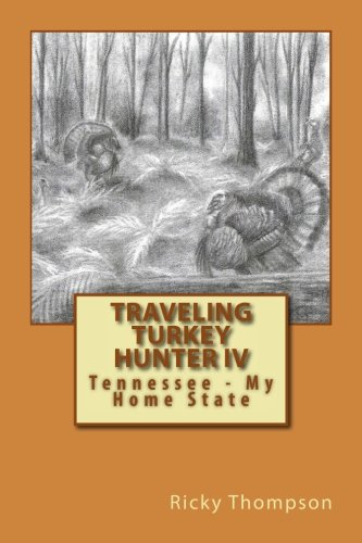 [EBOOK] Traveling Turkey Hunter IV: Tennessee - My Home State<br />P.D.F