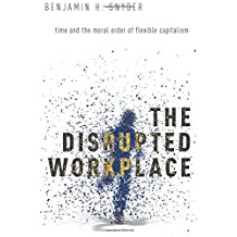 The Disrupted Workplace: Time and the Moral Order of Flexible Capitalism