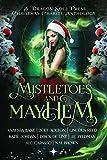 Mistletoes and Mayhem: A Dragon Soul Press Christmas Charity Anthology - Kindle edition by Feldman, J.E., Bane, Vanessa, Xolton, Zoey, Reed, Lincoln, Jordan, Katie, de Lint, Dirck, Capasso, R.C., Brown, N.M.. Literature & Fiction Kindle eBooks @ Amazon.com.