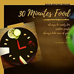 30  minutes Food: quick and easy 30 recipes by [Rivera, Brendan]