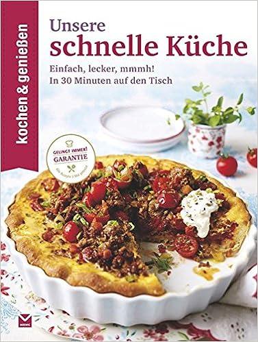 Kochen & Genießen Unsere schnelle Küche: Einfach, lecker, mmmh! - In ...
