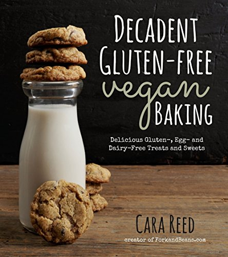 Decadent Gluten-Free Vegan Baking: Delicious, Gluten-, Egg- and Dairy-Free Treats and (Egg Free Cakes)