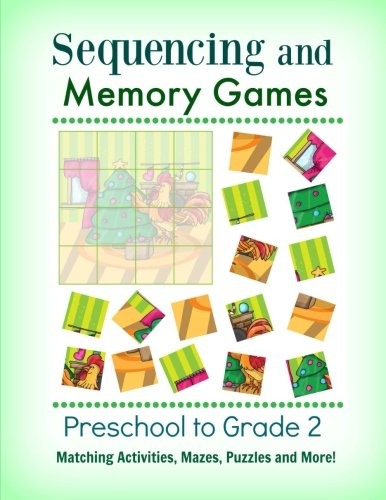 Download Sequencing and Memory Games: Preschool to Grade 2: Matching Activities, Mazes, Puzzles and More! (Preschool and Up-Brain Games to Develop Strong Memory and Problem Solving Skills) (Volume 1) PDF