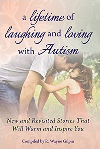 A Lifetime of Laughing and Loving with Autism: New and Revisited Stories that Will Warm and Inspire You - Popular Autism Related Book