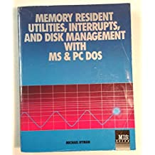 Memory Resident Utilities Advanced Disc Operating System Interrupts and Disc Management with M.S.and P.C.-DOS