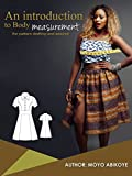 This Free eBook shows you how to take body measurement. Theses measurement can be used in drafting and designing of clothes. The proper body measurement is the first step to having an excellent fit in the clothes you make.Taking body measurement woul...