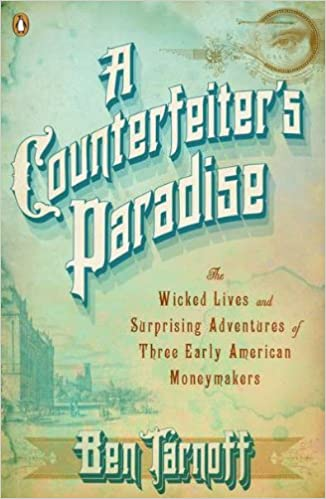 Kostenlose Computer-E-Books laden Torrents herunter A Counterfeiter's Paradise: The Wicked Lives and Surprising Adventures of Three Early American Moneymakers 0143120778 PDF by Ben Tarnoff