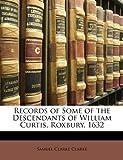 Records of Some of the Descendants of William Curtis, Roxbury 1632, Samuel Clarke Clarke, 1149757698