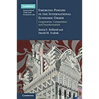 Cambridge International Trade and Economic Law: Emerging Powers in the International Economic Order: Cooperation, Competition and Transformation