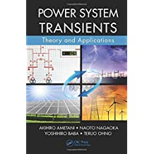 Power System Transients: Theory and Applications by Akihiro Ametani (2013-10-14)