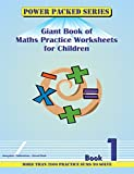 Power Packed Giant Book of Maths Practice Sheets for Children: Book 1