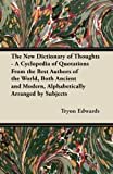 The New Dictionary of Thoughts - a Cyclopedia of Quotations from the Best Authors of the World, Both Ancient and Modern, Alphabetically Arranged by Su, Tryon Edwards, 1446528642