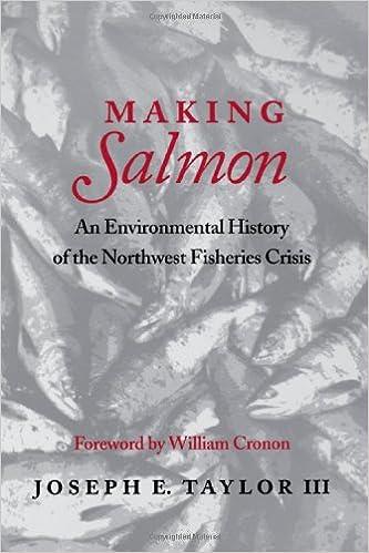 Making Salmon: An Environmental History of the Northwest Fisheries Crisis (Weyerhaeuser Environmental Books): Joseph E. Taylor, William Cronon: ...
