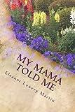 My Mama Told Me, Eleanor Martin, 1490362274