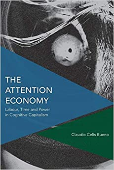 The Attention Economy: Labour, Time and Power in Cognitive Capitalism (Critical Perspectives on Theory, Culture and Politics)