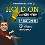 Ep. 22: SF Sketchfest: Paula Pell, Paget Brewster, and Thomas Lennon (Hold On with Eugene Mirman) | Eugene Mirman,Paula Pell,Paget Brewster,Thomas Lennon