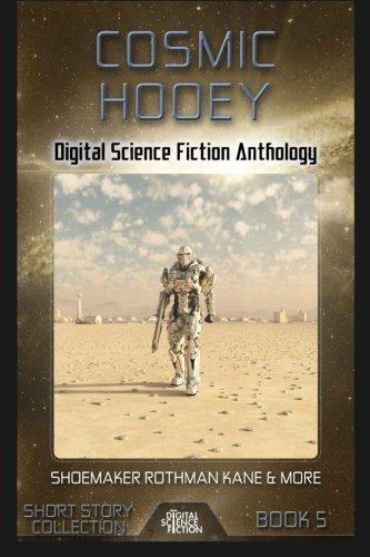Cosmic Hooey: Digital Science Fiction Anthology (Digital Science Fiction Short Stories Series Two) (Volume 1)