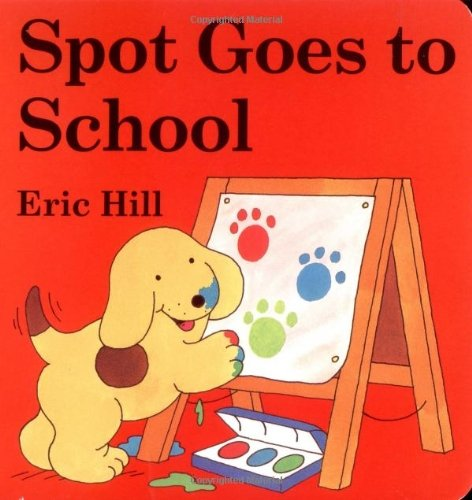 Download Spot Goes to School by Hill, Eric [Putnam Juvenile,2004] (Board book) PDF