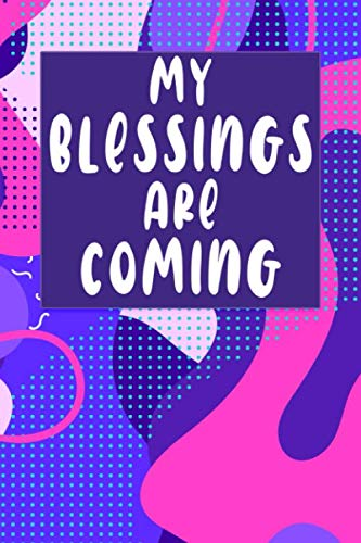 MY BLESSINGS ARE COMING: Manifestation Planner Journal Notebook. 80 BLANK pages for sketching doodling vision board making 80 journal paper pages for ... your desires dreams. Abstract art Design. (Making A Vision Board Law Of Attraction)