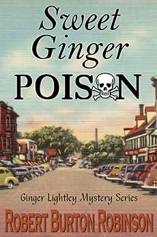 Sweet Ginger Poison (Ginger Lightley Short Novel Mystery Series Book 1) by [Robinson, Robert Burton]