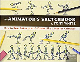 The Animator's Sketchbook: How to See, Interpret & Draw Like a Master Animator