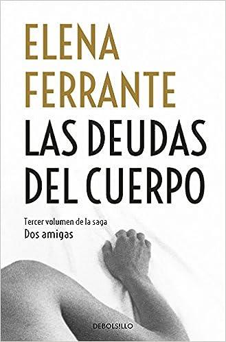 Las Deudas del Cuerpo / Those Who Leave and Those Who Stay Dos Amigas / Neapolitan Novels: Amazon.es: Ferrante, Elena: Libros